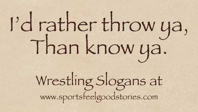 Wrestling Slogans and Sayings - Sports Feel Good Stories