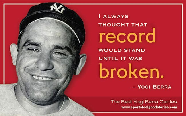 Yogi Berra Quotes Best Yogi Berra Quotes and Famous Yogisms | Sports Feel Good Stories Yogi Berra Quotes