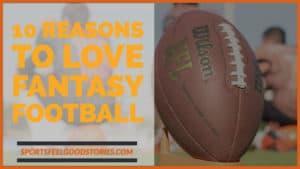 10 Reasons to Love Fantasy Football image