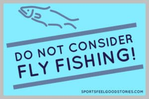 Do not consider fly fishing image