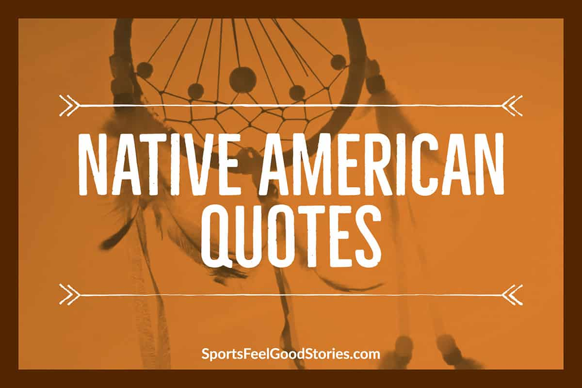 57+ Native American Quotes and Proverbs To Expand Your Wisdom