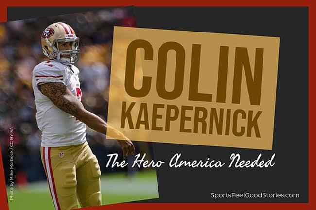 Colin Kaepernick the hero America needed