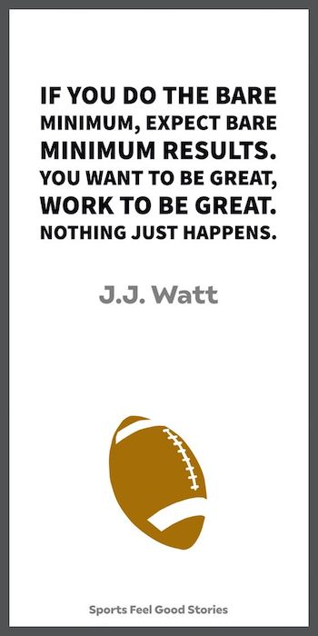 J.J. Watt quote on doing the bare minimum