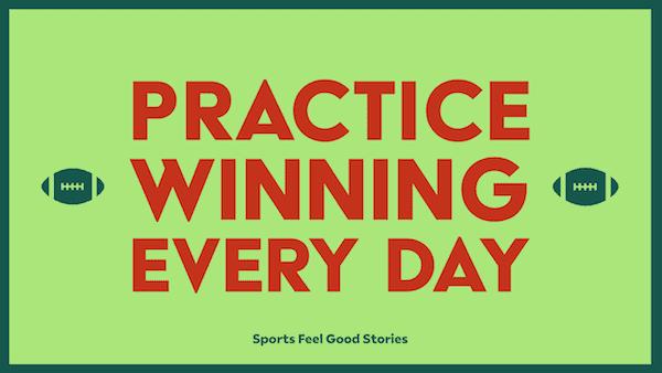 Practice winning everyday