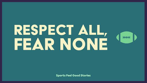 Respect all, fear none