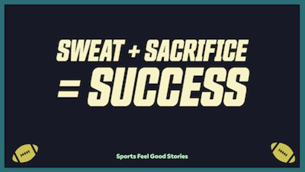 Sweat plus sacrifice equals success