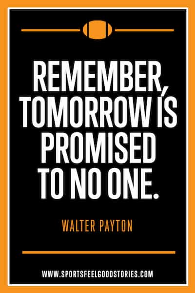 Remember, tomorrow is not promised to anyone — Inspirational Quotes For Athletes