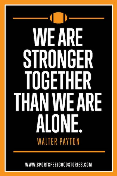 We are stronger together than we are alone quotation — Inspirational Quotes For Athletes