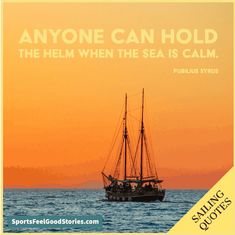 Anyone can take the helm with the sea is calm - sailing quotes