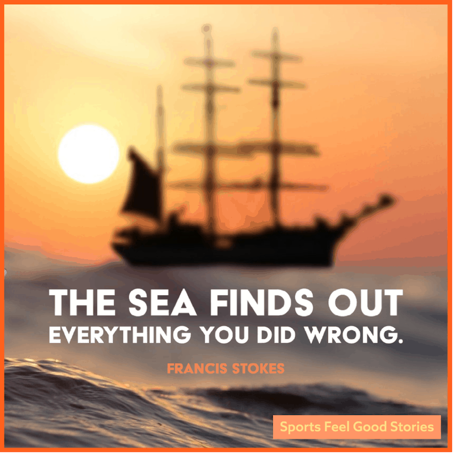 The sea finds everything you did wrong - sailing quotes
