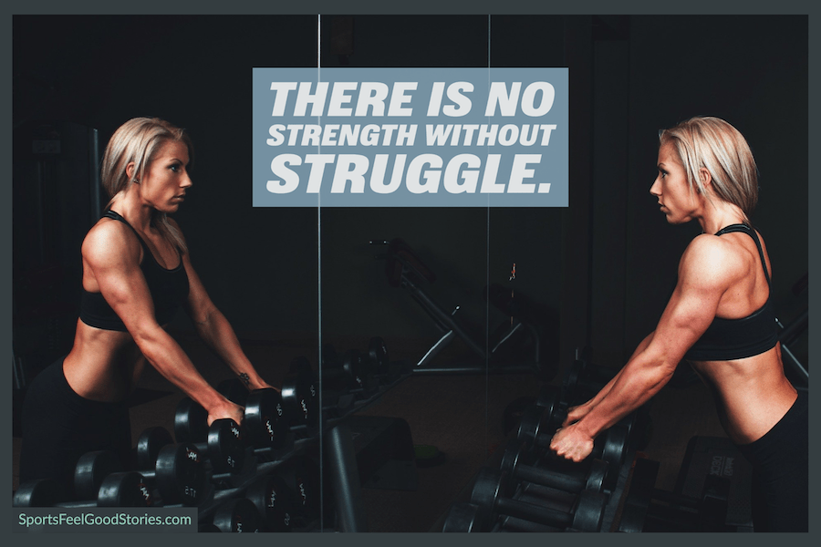 There is no strength without struggle