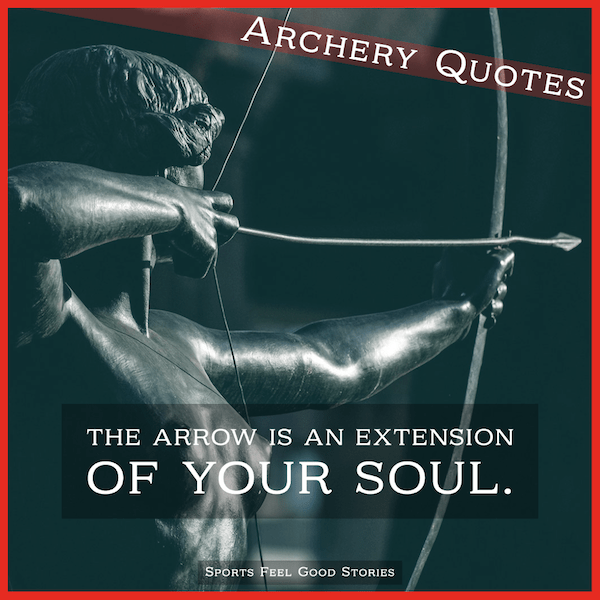 Arrow and extension of the soul - inspiring archery quotes