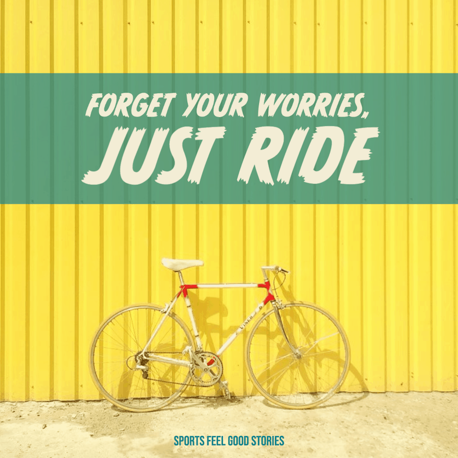 Forget your worries, just ride