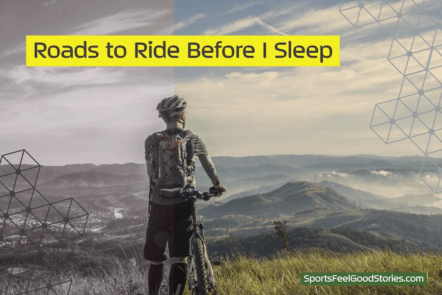 Roads to ride before I sleep