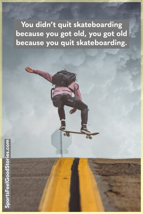 You didn't quit skateboarding quote meme