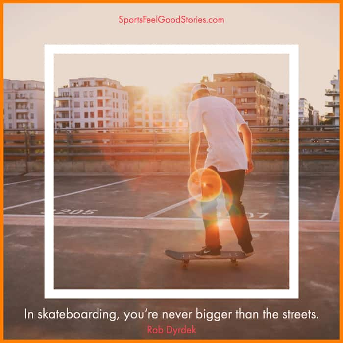 You're never bigger than the streets - skateboarding quotes